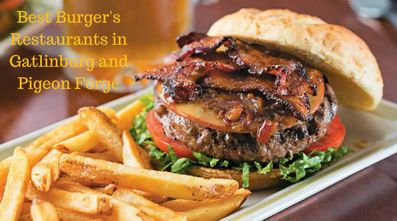 Top 7 Best Burger S Restaurants In Gatlinburg And Pigeon Forge The All Blog