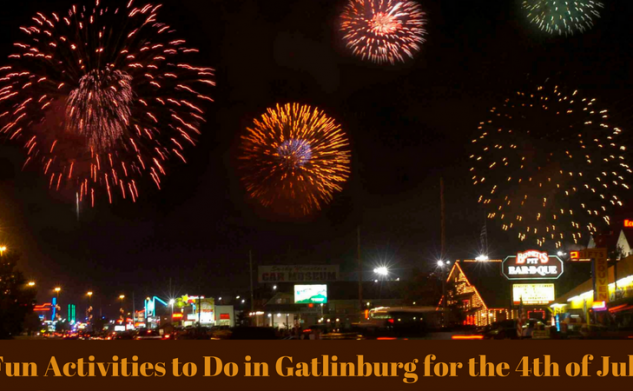 7 Fun Activities to Do in Gatlinburg for the 4th of July Weekend