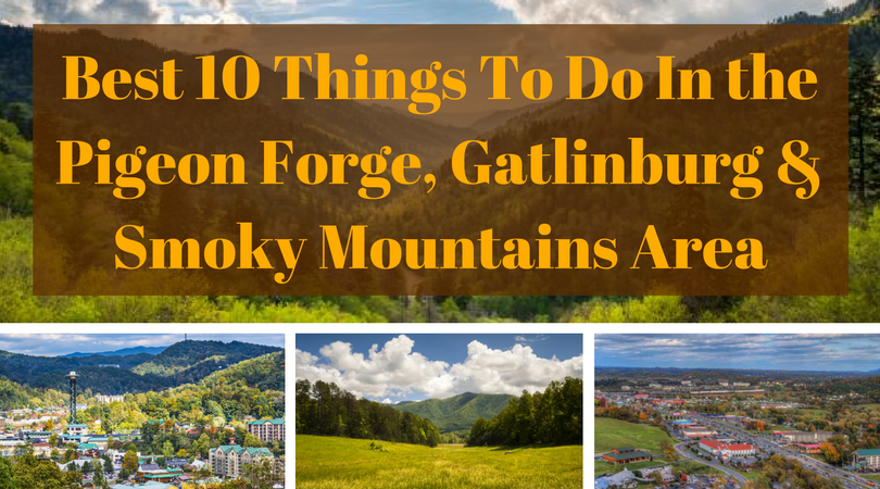 Best 10 Things To Do In the Pigeon Forge, Gatlinburg, Smoky Mountains Area